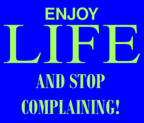enjoy-life-and-stop-complaining.png