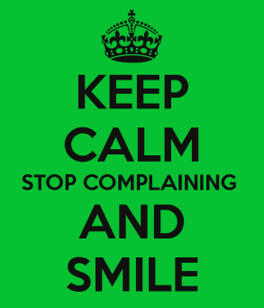keep-calm-stop-complaining-and-smile.jpg