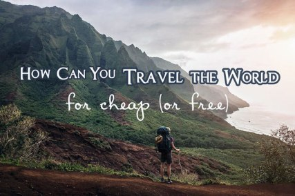 how-can-you-travel-the-world-for-cheap-or-free.jpg